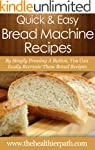 Bread Machine Recipes: By Simply Pres...