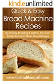 Bread Machine Recipes: By Simply Pressing A Button, You Can Easily Recreate These Bread Recipes (Quick & Easy Recipes) (English Edition)