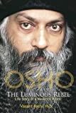 OSHO The Luminous Rebel: Life Story of a Maverick Mystic