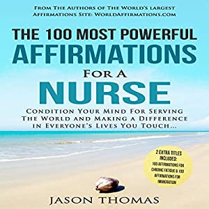 The 100 Most Powerful Affirmations For a Nurse: 2 Amazing Affirmative Books Included for Chronic Fatigue & Immigration Hörbuch von Jason Thomas Gesprochen von: Denese Steele, David Spector
