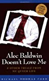 Alec Baldwin Doesn't Love Me and Other Trials from My Queer Life (1555834310) by Michael Thomas Ford