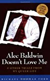 Alec Baldwin Doesn't Love Me and Other Trials from My Queer Life