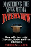 img - for Mastering the News Media Interview: How to Succeed at Television, Radio, and Print Interviews book / textbook / text book