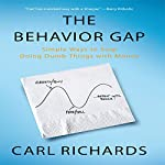 The Behavior Gap: Simple Ways to Stop Doing Dumb Things with Money | Carl Richards