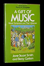 A Gift of Music: Great Composers and Their…