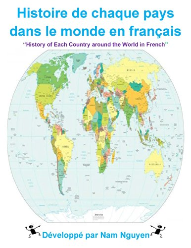 Nam Nguyen - History of each Country around the World in French: Histoire de chaque pays dans le monde en français (French Edition)