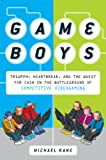 Game Boys: Triumph, Heartbreak, and the Quest for Cash in the Battleground of Competitive Videogaming