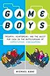 Game Boys: Triumph, Heartbreak, and t...