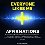 Everyone Likes Me Affirmations: Positive Daily Affirmations for to Develop an Irresistible and Charismatic Personality That Everyone Likes Using the Law of Attraction, Self-Hypnosis, Guided Meditation | Stephens Hyang
