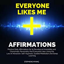 Everyone Likes Me Affirmations: Positive Daily Affirmations for to Develop an Irresistible and Charismatic Personality That Everyone Likes Using the Law of Attraction, Self-Hypnosis, Guided Meditation Speech by Stephens Hyang Narrated by Robert Gazy