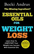 Essential Oils for Weight Loss: Learn How To JUMPSTART Your Weight Loss Success With Essential Oils (Essential Oils Books Book 2)