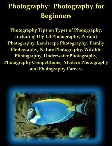 Photography: Photography for Beginners - Photography Tips on Types of Photography, including Digital Photography, Portrait Photography, Landscape Photography, ... Modern Photography and Photography Careers