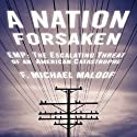A Nation Forsaken: EMP: The Escalating Threat of an American Catastrophe (       UNABRIDGED) by F. Michael Maloof Narrated by Mike Ortego