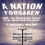 A Nation Forsaken: EMP: The Escalating Threat of an American Catastrophe | [F. Michael Maloof]