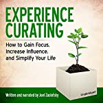 Experience Curating: How to Gain Focus, Increase Influence, and Simplify Your Life | Joel Zaslofsky