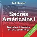Sacrés Américains ! Nous les Yankees, on est comme ça Audiobook by Ted Stanger Narrated by Lemmy Constantine