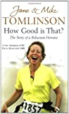Jane Tomlinson How Good is That?: The Story of a Reluctant Heroine