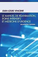 Le manuel de réanimation, soins intensifs et médecine d'urgence (French Edition)