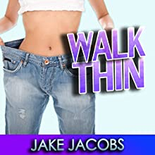 Walk Thin: Walk Yourself Thin & Burn Fat Fast! (Exercise for Weight Loss & Diet Tips) (       UNABRIDGED) by Jake Jacobs Narrated by Detris D. Brown