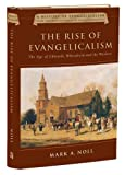 The Rise of Evangelicalism: The Age of Edwards, Whitefield and the Wesleys (History of Evangelicalism Series) (0830825819) by Noll, Mark A.