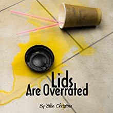 Lids Are Overrated   Livre audio Auteur(s) : Ellie Christina Narrateur(s) : Lisa Hicks
