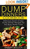 Dump Dinners Cookbook: Delicious, Quick & Easy Dump Dinner Recipes for the Busy Home Cook