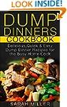 Dump Dinners Cookbook: Delicious, Qui...