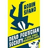 Dead Politician Society: A Clare Vengel Undercover Novelby Robin Spano
