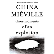 Three Moments of an Explosion: Stories | [China Miéville]