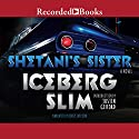 Shetani's Sister (       UNABRIDGED) by Iceberg Slim Narrated by Korey Jackson