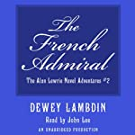 The French Admiral (       UNABRIDGED) by Dewey Lambdin Narrated by John Lee