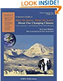 How We Know What We Know: About Our Changing Climate. Lessons, Resources, and Guidelines About Global Warming (Teacher's Guide: Grades 6-9)