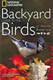 National Geographic Backyard Guide to the Birds of North America [NATL GEO BACKYARD GT BIRDS OF] [Paperback]