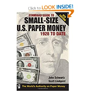 Standard Guide to Small-Size U.S. Paper Money - 1928-Date (Standard Guide to Small-Size U.S. Paper Money 1928 to Date) John Schwartz and Scott Lindquist