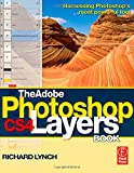The Adobe Photoshop CS4 Layers Book: Harnessing Photoshop's most powerful tool Richard Lynch
