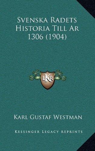 Svenska Radets Historia Till AR 1306 (1904)