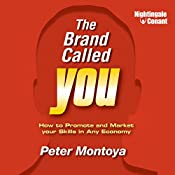The Brand Called You: How to Promote and Market Your Skills in Any Economy | Peter Montoya