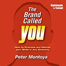 The Brand Called You: How to Promote and Market Your Skills in Any Economy (       UNABRIDGED) by Peter Montoya Narrated by Peter Montoya