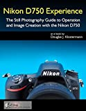 Nikon D750 Experience - The Still Photography Guide to Operation and Image Creation with the Nikon D750 (English Edition)