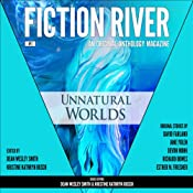 Unnatural Worlds: Fiction River: An Original Anthology Magazine, Volume 1 | [Richard Bowes, Leah Cutter, David Farland, Esther M. Friesner, Kellen Knolan, Devon Monk, Irette Y. Patterson, Annie Reed, Kristine Kathryn Rusch, Dean Wesley Smith]