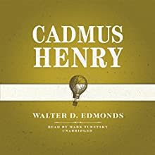 Cadmus Henry (       UNABRIDGED) by Walter D. Edmonds Narrated by Mark Turetsky