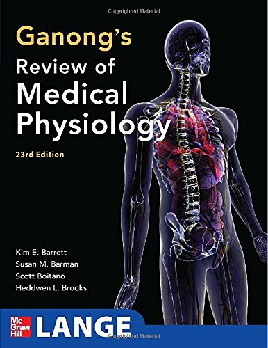 Ganong's Review of Medical Physiology, 23rd Edition...