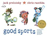 Good Sports: Rhymes about Running, Jumping, Throwing, and More [Paperback] [2011] Jack Prelutsky, Chris Raschka
