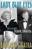 Lady Blue Eyes: My Life with Frank Sinatra