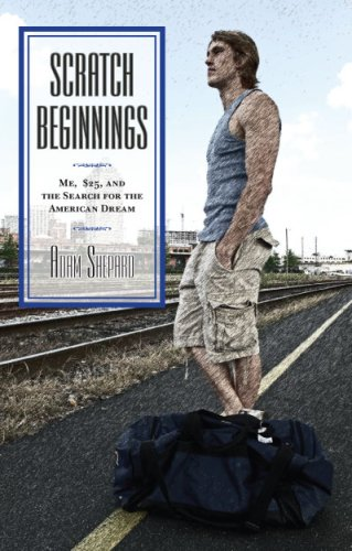 Scratch Beginnings: Me, $25, and the Search for the American Dream, Adam Shepard