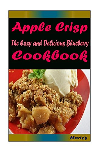 Apple Crisp: 101 Delicious, Nutritious, Low Budget, Mouth Watering Cookbook by Heviz's