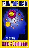 Train Your Brain: Habits & Conditioning