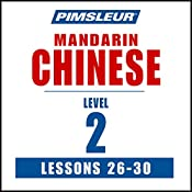 Chinese (Mandarin) Level 2 Lessons 26-30: Learn to Speak and Understand Mandarin Chinese with Pimsleur Language Programs    Pimsleur