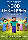The Great Noob Takeover: A Mining Novel Ft Sky and SSundee