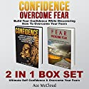 Confidence: Overcome Fear: Build Your Confidence While Discovering How to Overcome Your Fears: 2 in 1 Box Set Audiobook by Ace McCloud Narrated by Joshua Mackey